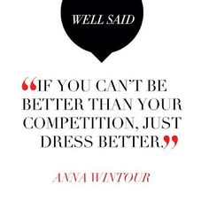 @ashleesarajones Instagram follow now Done and done #annawintour #quotes #wellsaid #dressbetter #fashion #style #true #love