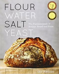 Flour Water Salt Yeast: The Fundamentals of Artisan Bread and Pizza: Ken Forkish: 9781607742739: AmazonSmile: Books