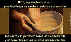 #REFLEXIONES DIOS, soy simplemente barro pero te pido que me moldees conforme a tu voluntad