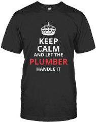 Keep Calm And Let The Plumber Handle It TShirt