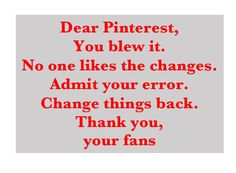 Pinterest, you blew it.  Change things back.