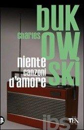 Niente canzoni d'amore, Bukowski Charles