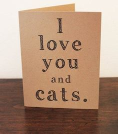 Never has a truer word been written! As cat lovers, we think this is a very appropriate card to send to a loved one!