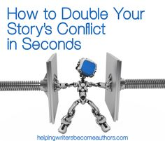 How to Double Your Story's Conflict in Seconds - Helping Writers Become Authors. Writing - Tips and Tricks.