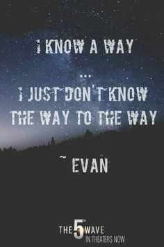 """I know a way -- I just don't know the way to the way"" ~ Evan 