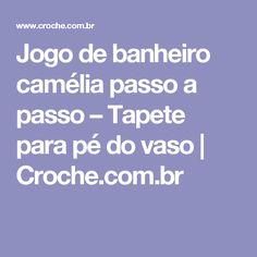 Jogo de banheiro camélia passo a passo – Tapete para pé do vaso   Croche.com.br