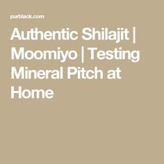 Authentic Shilajit: How To Test Mineral Pitch Quality & Purity at Home My Test, I Feel Good, Natural Healing, Pitch, Herbalism, Minerals, Feelings, Mineral