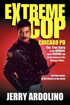 Extreme Cop: Chicago PD ~ Jerry Ardolino ~