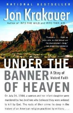 Under the Banner of Heaven: a story of violent faith by Jon Krakauer  -- New Books Guide May 2016 -- For more information click here: http://gilfind.ega.edu/vufind/Record/278580