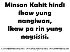 Patama Quotes - Nangiwan at Pagsisi Tagalog Love Quotes for you Tagalog Love Quotes, Sad Love Quotes, Hugot Lines Tagalog, Im Moving On, Patama Quotes, Art Quotes, Inspirational Quotes, Emo, Think Happy Thoughts