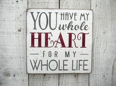 You have my whole HEART for my whole life typography word art wood sign (July 2013)