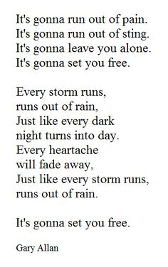 Every storm runs outta rain- Gary Allan Country Lyric Tattoos, Country Music Quotes, Country Music Lyrics, Country Songs, Country Life, Music Love, Love Songs, Song Lyric Quotes, Quotes To Live By