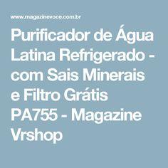 Purificador de Água Latina Refrigerado - com Sais Minerais e Filtro Grátis PA755 - Magazine Vrshop