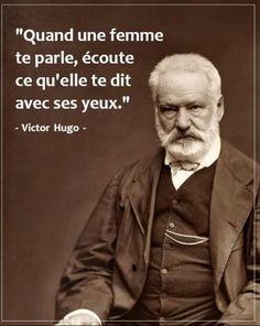 Quand une femme te parle, écoute ce qu'elle te dit avec ses yeux. - Victor Hugo