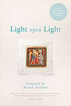 Light Upon Light: A Literary Guide to Prayer for Advent, Christmas, and Epiphany by Sarah Arthur http://www.amazon.com/dp/1612614191/ref=cm_sw_r_pi_dp_niKCub06JRFZY