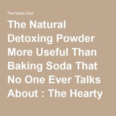 The Natural Detoxing Powder More Useful Than Baking Soda That No One Ever Talks About : The Hearty Soul