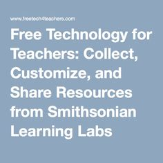 Free Technology for Teachers: Collect, Customize, and Share Resources from Smithsonian Learning Labs