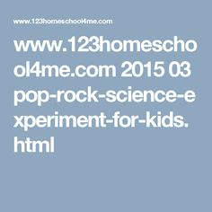www.123homeschool4me.com 2015 03 pop-rock-science-experiment-for-kids.html