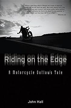 Riding on the Edge: A Motorcycle Outlaw's Tale: Hall, John: 9780760341339: Amazon.com: Books Outlaws Motorcycle Club, Motorcycle Clubs, Motorcycle Style, Patches, Hells Angels, Honky Tonk, Architecture Tattoo, Sports Sedan, The Brethren