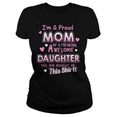 Proud Mom Of Freaking Awesome Daughter T-Shirts & Hoodies