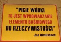 """""""Picie wódki - to jest wprowadzenie elementu baśniowego do rzeczywistości"""" Win For Life, Polish Posters, Weekend Humor, Old Advertisements, Motto, True Stories, Best Quotes, Jokes, Wisdom"""