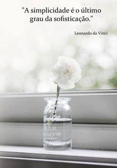 """""""A Simplicidade é o último grau da sofisticação."""" (Leonardo da Vinci)"""