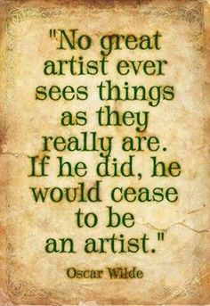 """""""No great artist ever sees things as they really are. If he did, he would cease to be an artist."""" - Oscar Wilde #artquote #vamartinc"""
