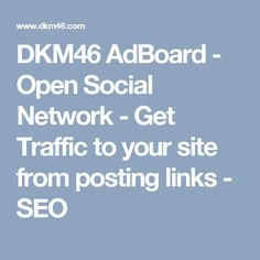DKM46 AdBoard - Open Social Network - Get Traffic to your site from posting links - SEO