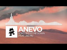 [Electronic] - Anevo - Don't Shoot Me Down (feat. Jae-Mi) This is an awesome song! Really chill and catchy!