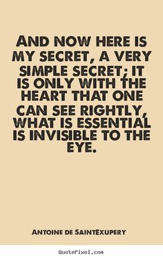Antoine De Saint-Exupery picture quotes - And now here is my secret, a very simple.. - Love quotes
