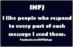 INFJs are very detailed in their messages, and tend to reply to any questions asked of them. This subjective dedication is something we don't often get in return when asking our own questions.  For more such memes, musings, and meaningful discussions, please join our closed group @ Facebook.com/groups/RefugeSurvivors