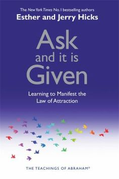 Ask and it is Given is a Life Changing book that has 22 different Techniques to help you Manifest your Dreams.