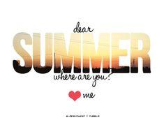 Dear Summer, Where are you?