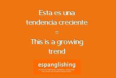 Espanglishing | free and shareable Spanish lessons = lecciones de Inglés gratis y compartibles: Esta es una tendencia creciente = This is a growing trend