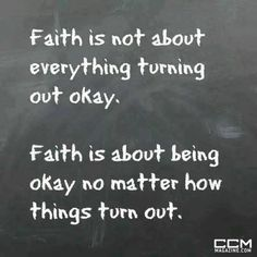 Faith is not about everything turning out okay. Faith is about being okay no matter how things turn out. The Words, Faith Quotes, Bible Quotes, Qoutes, Rumi Quotes, Biblical Quotes, Quotable Quotes, Wisdom Quotes, Favorite Quotes