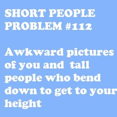 Happens all the time! #Short People Problems