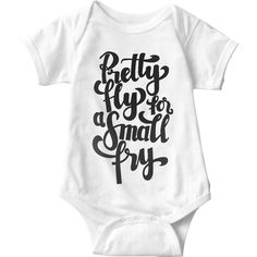 Pretty Fly For A Small Fry White Baby Onesie | Sarcastic Me