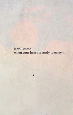 """It will come when your heart is ready to carry it"" quotes quotes about love quotes for teens quotes god quotes motivation Motivacional Quotes, Poetry Quotes, Words Quotes, Best Quotes, Will Quotes, I'm Done Quotes, Wisdom Quotes, Carry On Quotes, Honor Quotes"