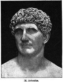 Marcus Antonius - 83 BC - 30 BC..  Official member of the second triumvirate and Julius Cesear's best pal..