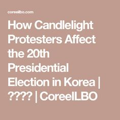 How Candlelight Protesters Affect the 20th Presidential Election in Korea | 코리일보 | CoreeILBO