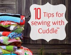 Sewing with Cuddle ™ fabric can be tricky. Here are 10 tips and tricks to help keep your projects top notch! Bonus free pattern download.