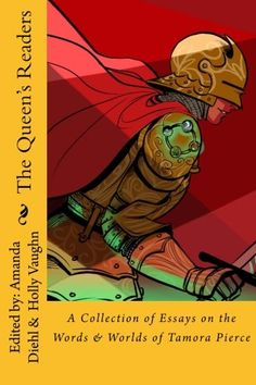 The Queen's Readers: A Collection of Essays on the Words and Worlds of Tamora Pierce by Amanda Diehl