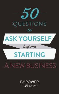 50 Questions To Ask Yourself Before Starting A New Business