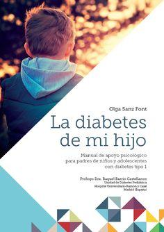"""""""La diabetes de mi hijo; Manual de apoyo psicológico para padres de niños y adolescentes con diabetes tipo 1"""". Nueva guía escrita por la psicóloga Olga Sanz Font. Dirigida a los padres de niños y adolescentes con diabetes, trata los aspectos psicológicos que acarrea la aparición de la diabetes en los padres."""