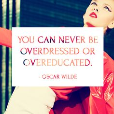 """You can never be overdressed or overeducated."" ~Oscar Wilde #quote"