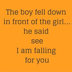 The boy fell down in front of the girl…he said see I am falling for you ‪#‎QuotesYouLove‬ ‪#‎QuoteOfTheDay‬ ‪#‎FeelingLoved‬ ‪#‎Love‬ ‪#‎QuotesOnFeelingLoved‬ ‪#‎QuotesOnLove‬ ‪#‎FeelingLovedQuotes‬ ‪#‎LoveQuotes‬  Visit our website for text status wallpapers  www.quotesulove.com