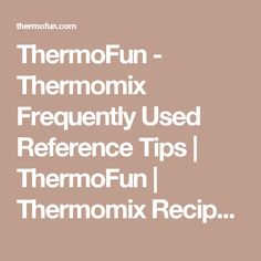 ThermoFun - Thermomix Frequently Used Reference Tips | ThermoFun | Thermomix Recipes & Tips