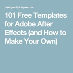 101 Free Templates for Adobe After Effects (and How to Make Your Own)