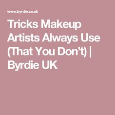 Tricks Makeup Artists Always Use (That You Don't) | Byrdie UK