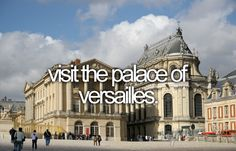 Bucket list: Visit the palace of Versailles
